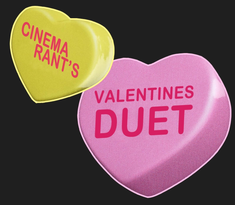 Cinema-Rant's Valentines Duet