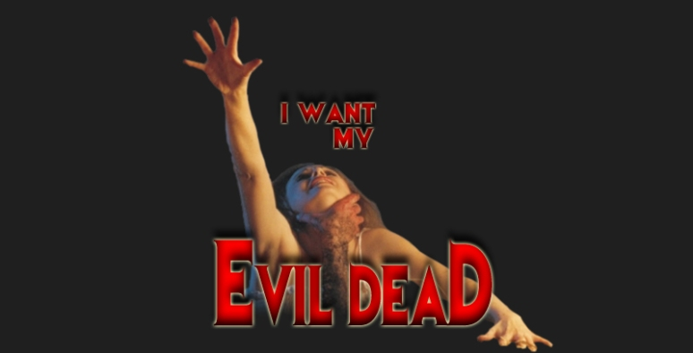 I want my Evil Dead